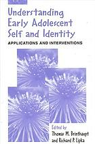 Understanding early adolescent self and identity : applications and interventions