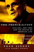 The prince of the city [Giuliani, New York, and the genius of American life]