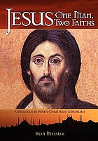 Jesus: one man, two faiths : a dialogue between Christians & Muslims