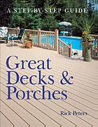 Great decks & porches : a step-by-step guide