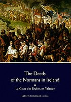 The deeds of the Normans in Ireland : La geste des engleis en Yrlande : a new edition of the chronicle formerly known as The Song of Dermot and the Earl