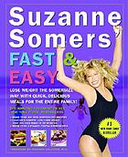 Suzanne Somers' fast and easy : lose weight the Somersize way with quick, delicious meals for the entire family!