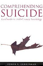 Comprehending suicide : landmarks in 20th-century suicidology