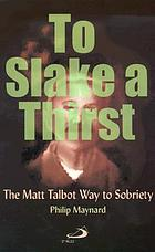 To slake a thirst : the Matt Talbot way to sobriety