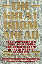 The great boom ahead : your comprehensive guide to personal and business profit in the new era of prosperity