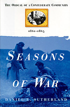 Seasons of war : the ordeal of a Confederate community, 1861-1865
