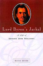 Lord Byron's jackal : a life of Edward John Trelawny