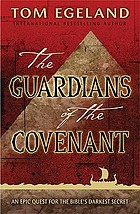 The guardians of the covenant : an epic quest for the Bible's darkest secret