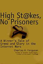 High stakes, no prisoners : a winner's tale of greed and glory in the Internet wars
