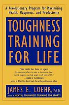 Toughness training for life : a revolutionary program for maximizing health, happiness, and productivity