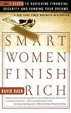Smart women finish rich : 7 steps to achieving financial security and funding your dreams