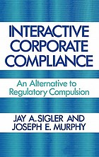 Interactive corporate compliance : an alternative to regulatory compulsion