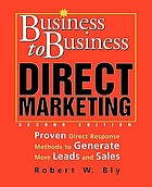 Business to business direct marketing : proven direct response methods to generate more leads and sales