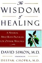 The wisdom of healing : a natural mind body program for optimal wellness