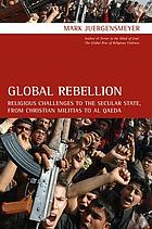 Global rebellion : religious challenges to the secular state, from Christian militias to al Qaeda