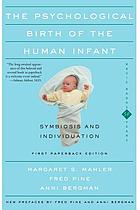 The psychological birth of the human infant : symbiosis and individuation