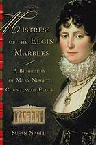 Mistress of the Elgin Marbles : a biography of Mary Nisbet, Countess of Elgin