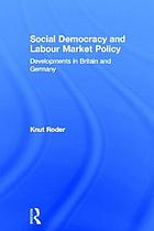 Social democracy and labour market policy : developments in Britain and Germany