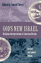 God's new Israel; religious interpretations of American destiny