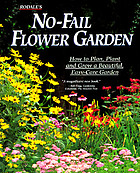 Rodale's no-fail flower garden : how to plan, plant, and grow a beautiful, easy-care garden