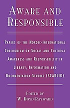 Aware and responsible : papers of the 2001 Nordic-International Colloquium on Social and Cultural Awareness and Responsibility in Library, Information, and Documentation Studies (SCARLID)