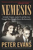 Nemesis : the true story : Aristotle Onasis, Jackie O, and the love triangle that brought down the Kennedys