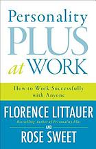 Personality plus at work : how to work successfully with anyone