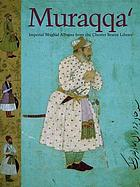 Muraqqaʻ Imperial Mughal albums from the Chester Beatty Library, Dublin