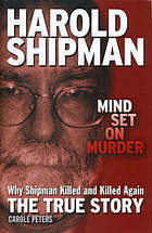 Harold Shipman : mind set on murder, the true story - why Shipman killed and killed again