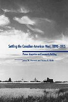 Settling the Canadian-American West, 1890-1915 : pioneer adaptation and community building : an anthropological history