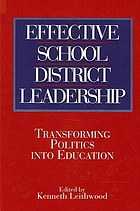 Effective school district leadership : transforming politics into education