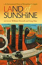 Land of sunshine : an environmental history of metropolitan Los Angeles