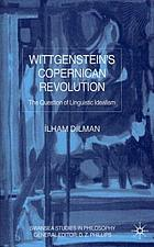 Wittgenstein's Copernican revolution : the question of linguistic idealism