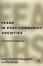 Fears in post-communist societies : a comparative perspective