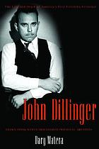 John Dillinger : the life and death of America's first celebrity criminal