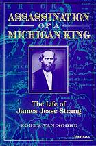 Assassination of a Michigan King : the life of James Jesse Strang