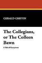 The collegians; or, The colleen bawn, a tale of Garryowen