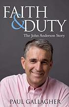 Faith & duty : the John Anderson story : the authorised biography of an Australian Deputy Prime Minister
