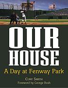 Our house : a tribute to Fenway Park