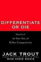 Differentiate or die : survival in our era of killer competition