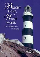 Bright light, white water : the lighthouses of Ireland