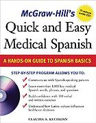 McGraw-Hill's quick and easy medical Spanish : a hands-on guide to Spanish basics