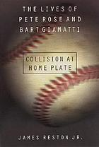 Collision at home plate : the lives of Pete Rose and Bart Giamatti