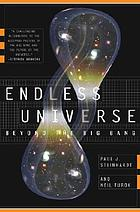 Endless universe : big bang, big crunch and beyond : rewriting cosmic history