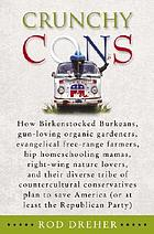 Crunchy cons : how birkenstocked burkeans, gun-loving organic gardeners, evangelical free-range farmers, hip homeschooling mamas, right-wing nature lovers, and their diverse tribe of countercultural conservatives plan to save America (or at least the Republican Party)