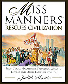 Miss Manners rescues civilization : from sexual harassment, frivolous lawsuits, dissing, and other lapses in civility