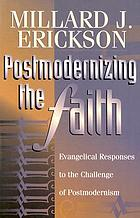 Postmodernizing the faith : evangelical responses to the challenge of postmodernism
