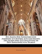 Die Agada der babylonischen Amoräer. Ein Beitrag zur Geschichte der Agada und zur Einleitung in den babylonischen Talmud