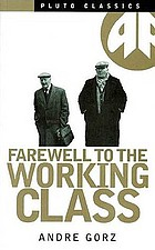 Farewell to the working class : an essay on post-industrial socialism