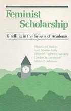 Feminist scholarship : kindling in the groves of academe